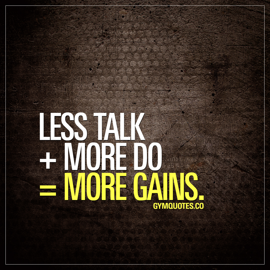 More Quotes Training Quotes About Gains Less Talk  More Do  More Gains.