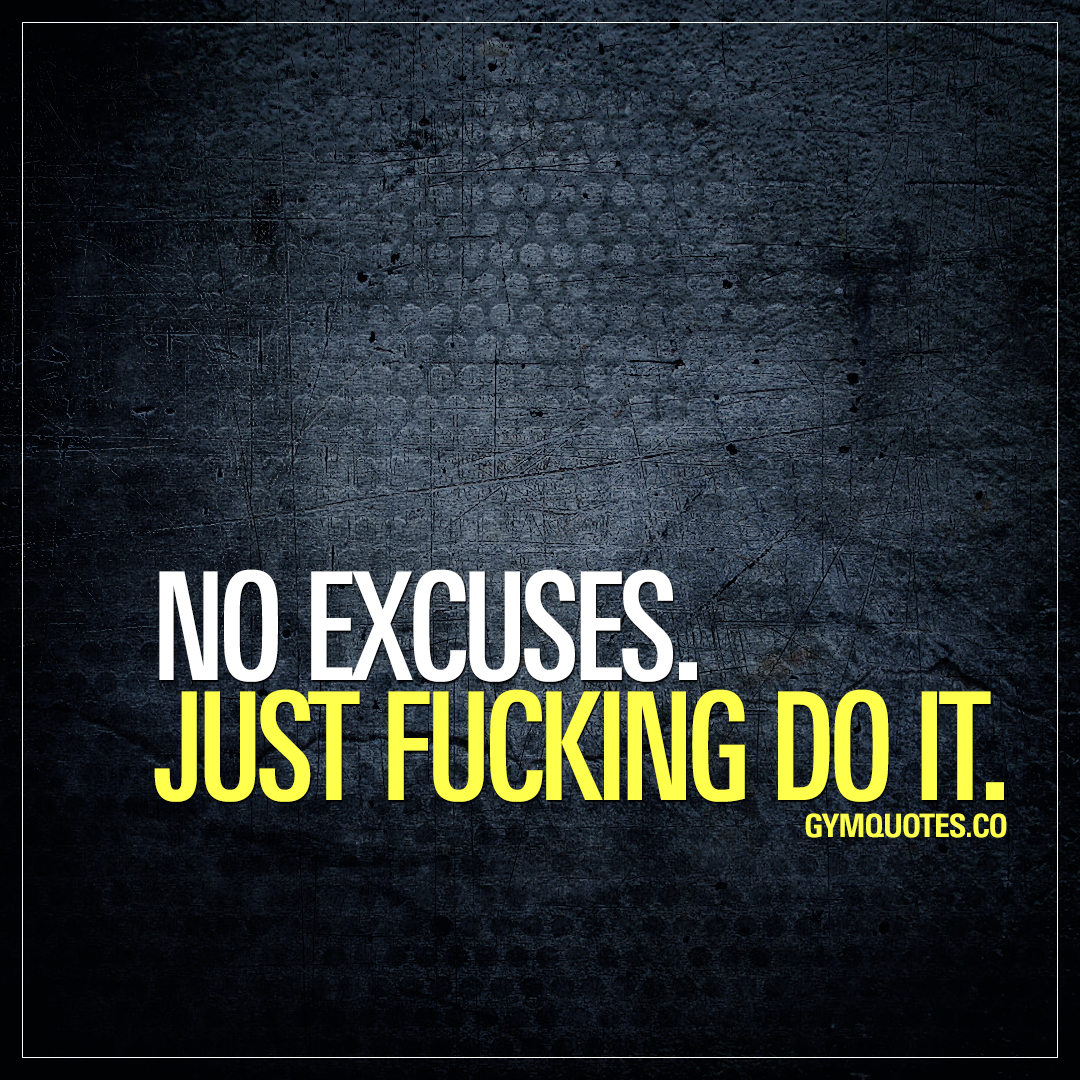 Excuses Quotes Simple Motivational Gym Quotes No Excusesjust Fucking Do It.