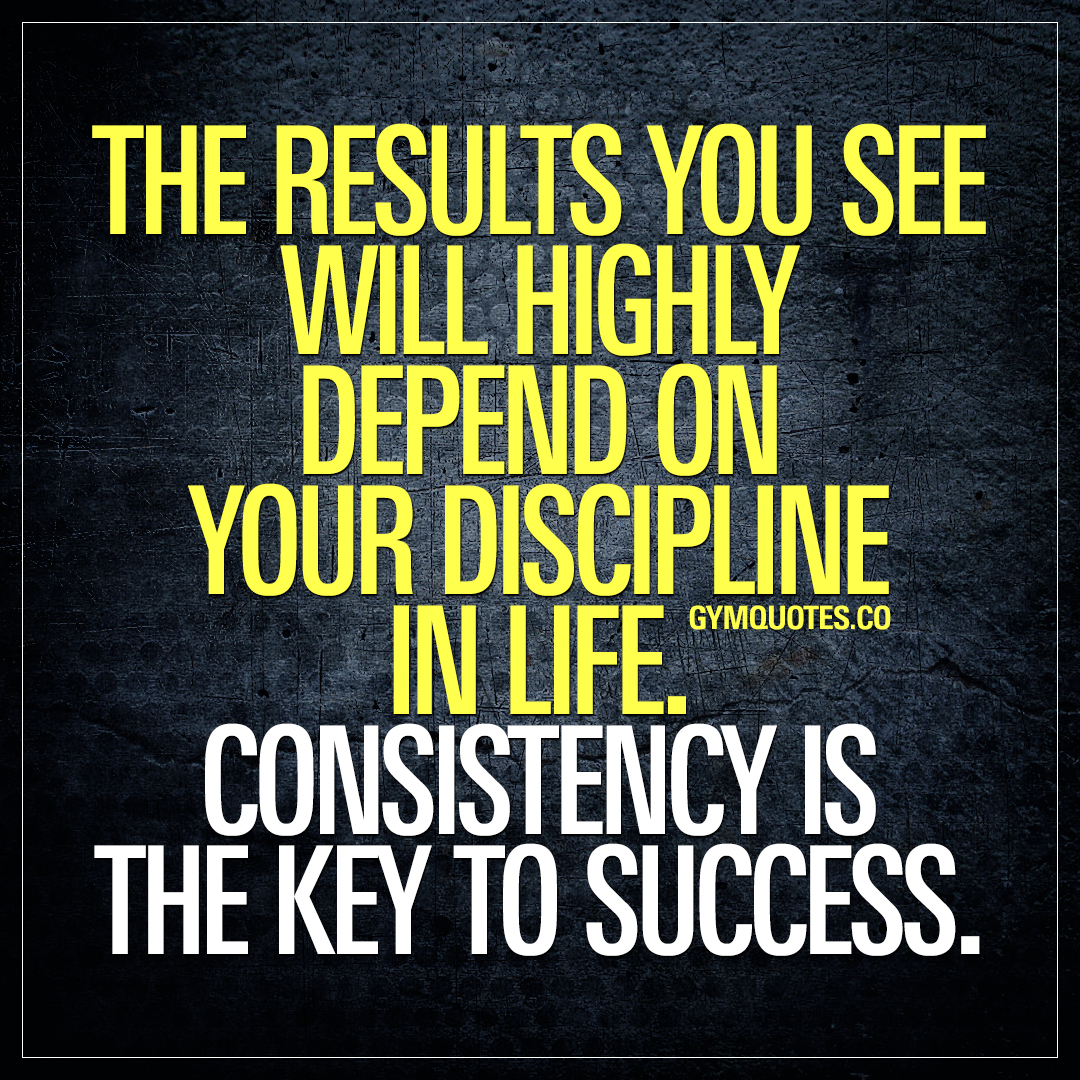 Life Quote Gym Life Quote Consistency Is The Key To Success.