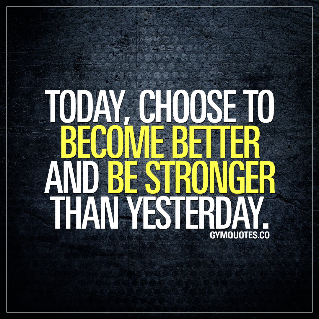 Stronger Quotes Fair Gym Motivation Quote Today Choose To Become Better And Be Stronger