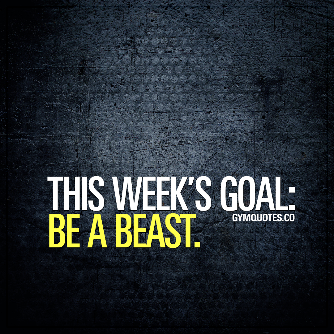 This week's goal: be a beast.