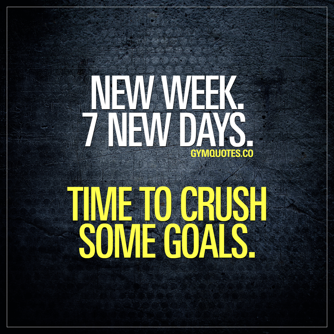 Monday gym motivation quote: New week. 7 new days. Time to ...
