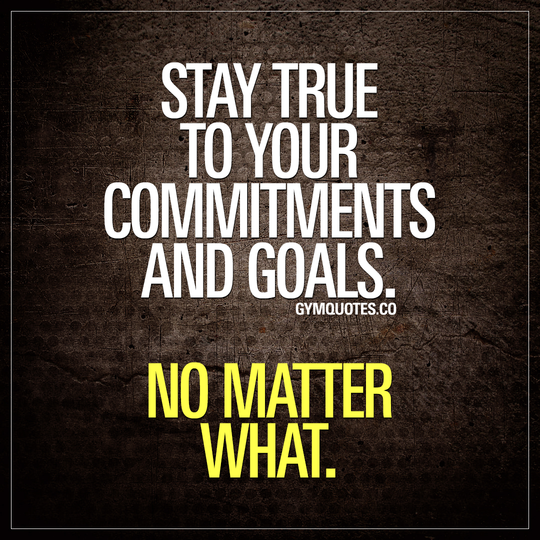 Motivational gym quote: Stay true to your commitments and ...