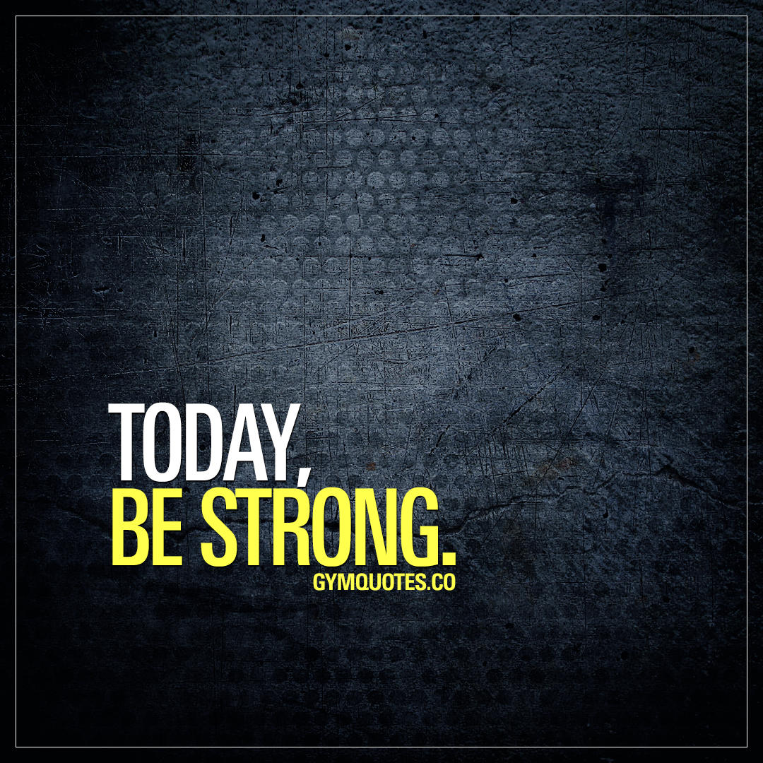 Be Strong Inspirational Quotes: Get Your Training Motivation And Inspiration