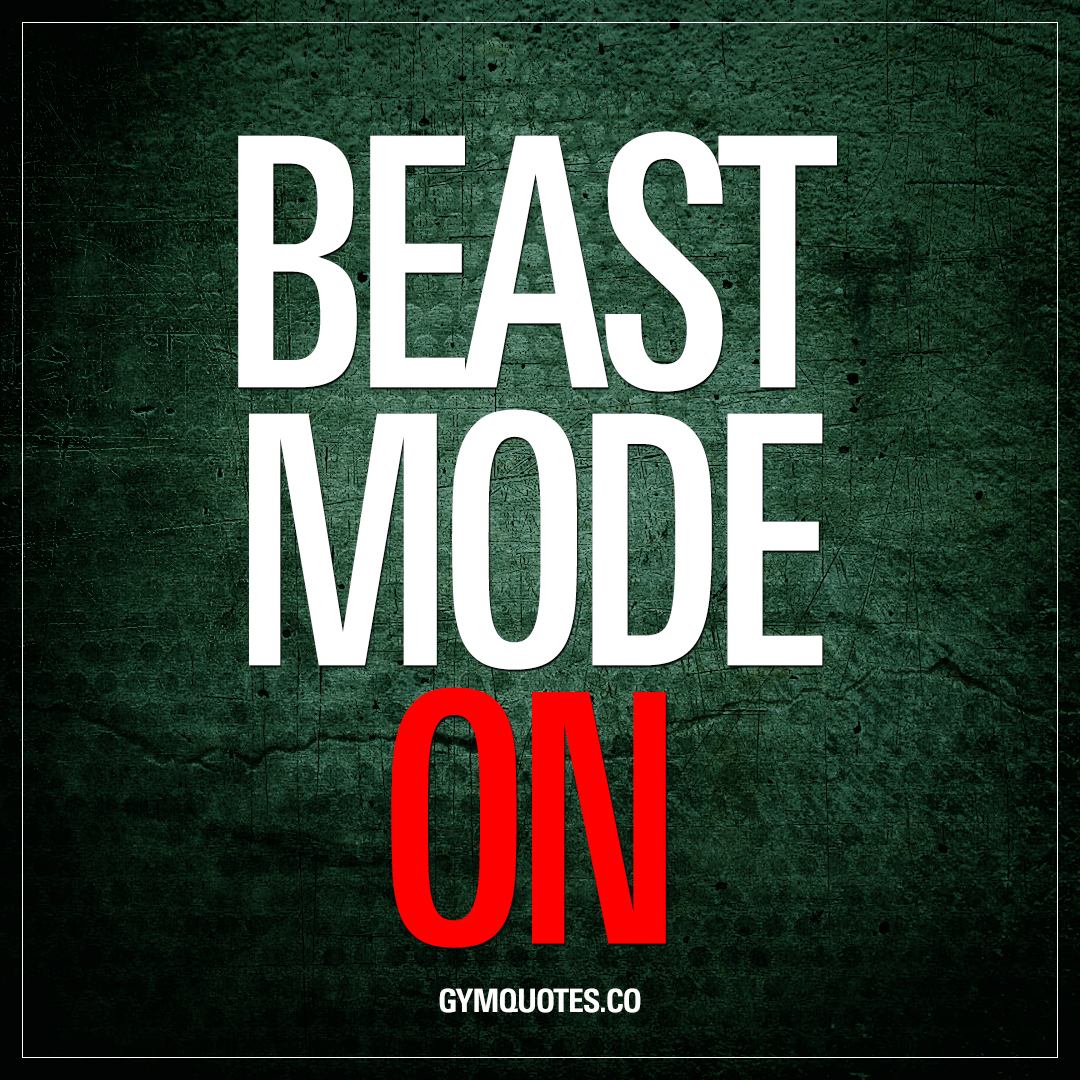 Beast mode on.
