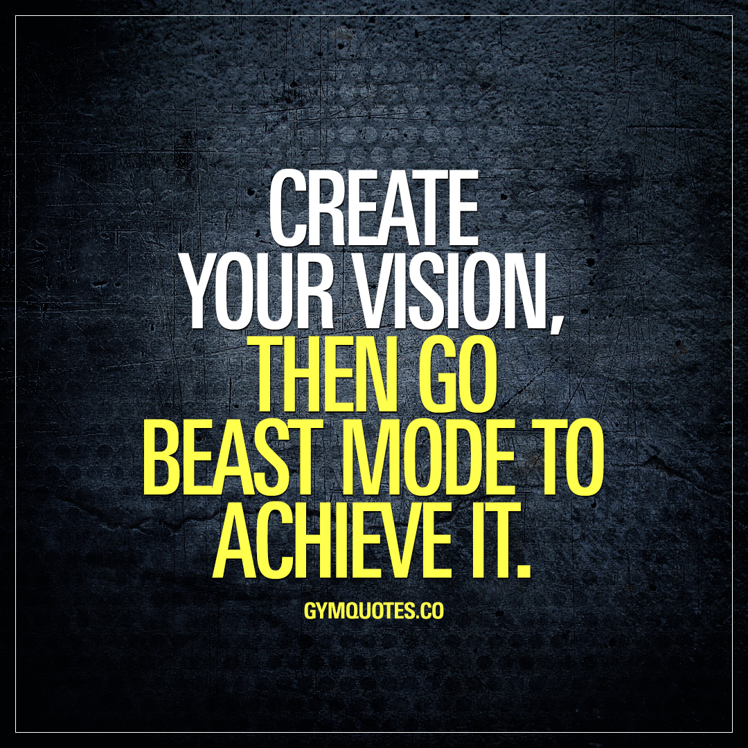 Gym quotes: Create your vision, then go beast mode to ...