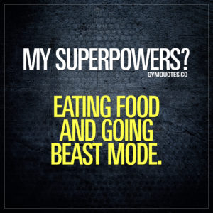 Funny gym quotes: My superpowers? Eating food and going beast mode.
