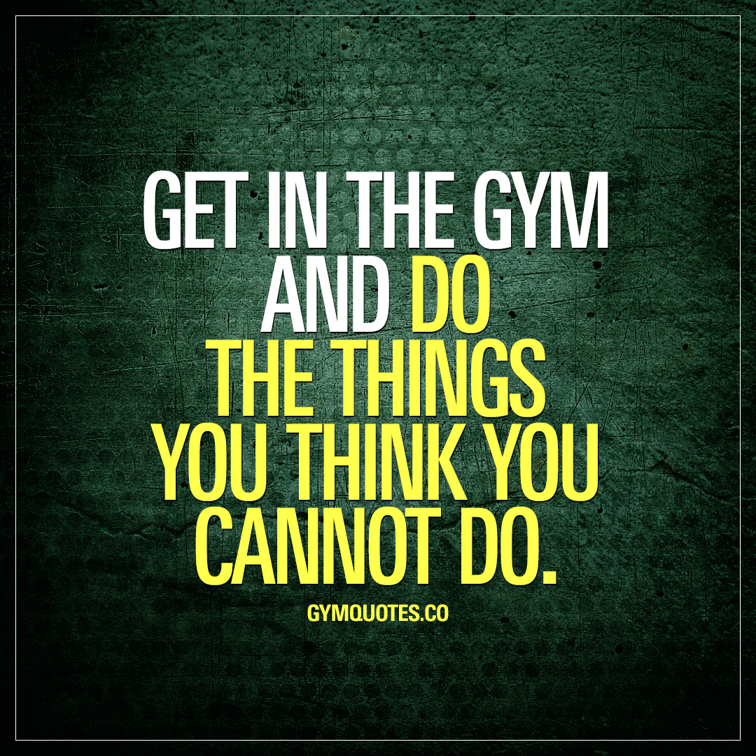 Get in the gym and do the things you think you cannot do. 👊