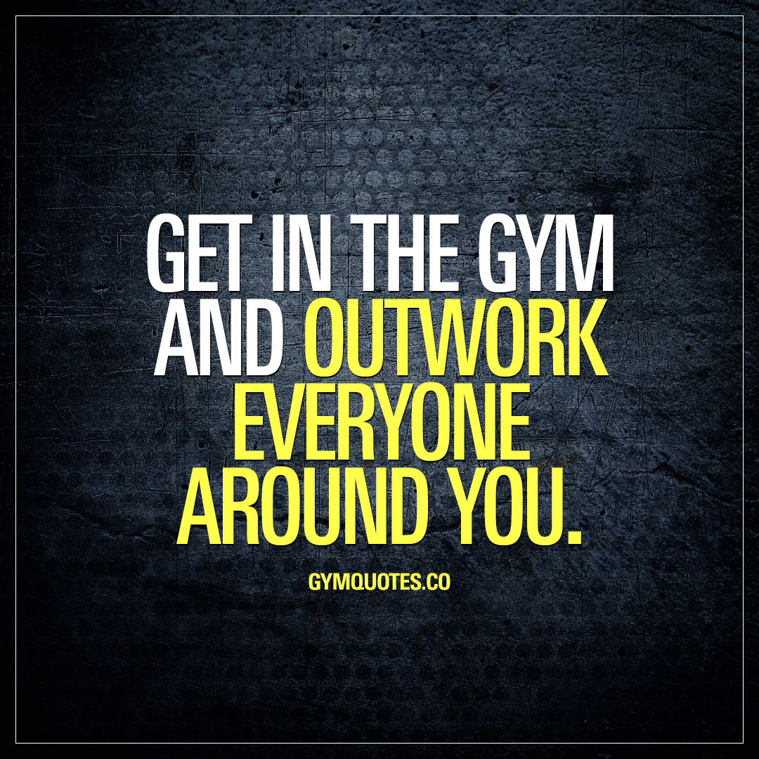 Get in the gym and outwork everyone.