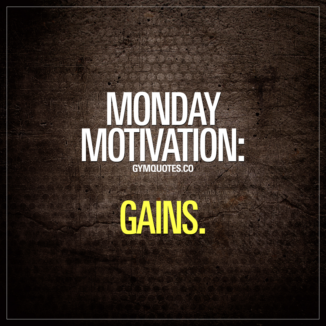 Motivational gym and fitness quotes: Monday motivation: Gains.