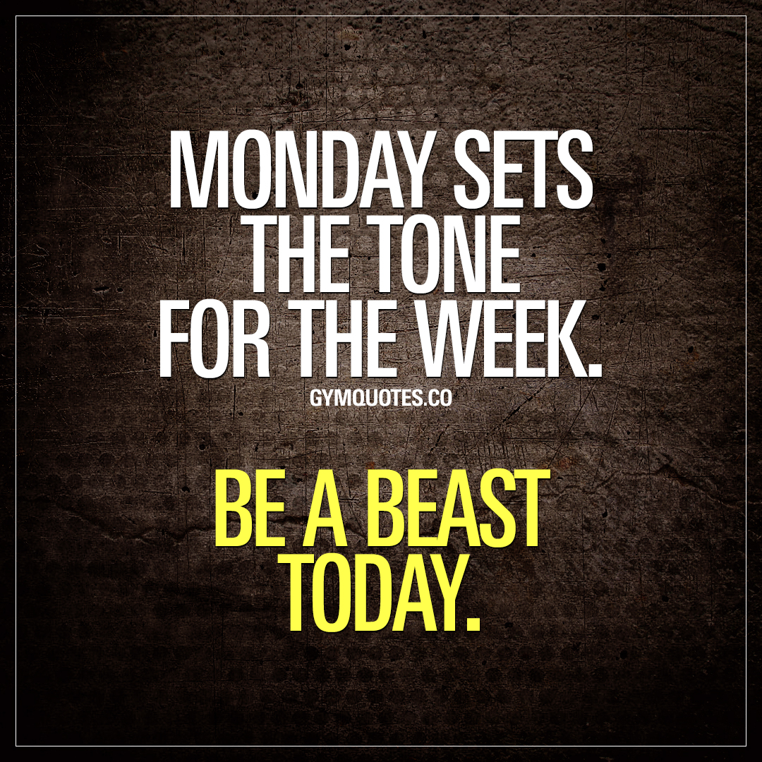 Motivational Quotes To Work: Training Quote: Monday Sets The Tone For The Week. Be A