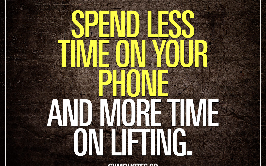Spend less time on your phone and more time on lifting.
