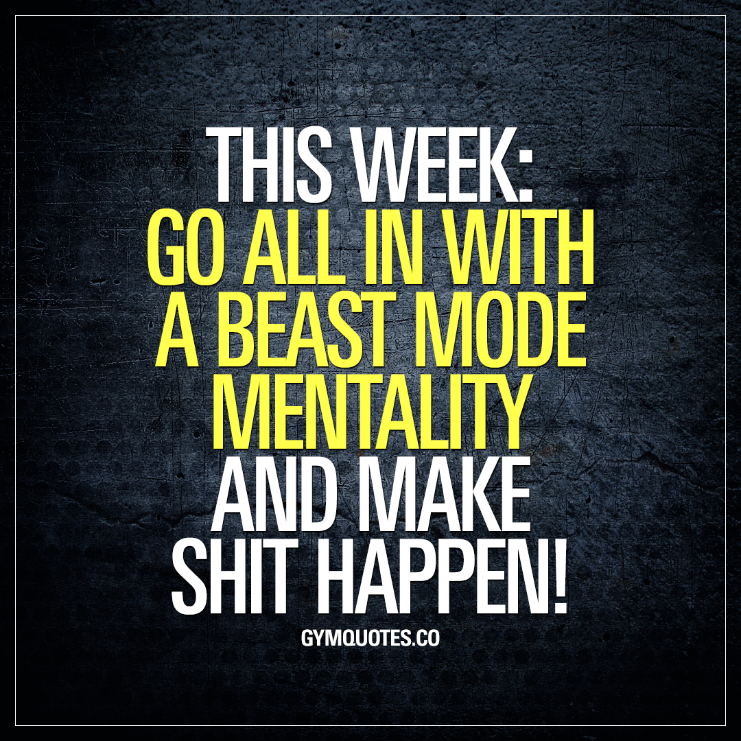 This week: Go all in with a beast mode mentality and make ...