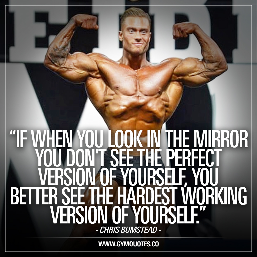 Chris Bumstead Quote If When You Look In The Mirror You Dont See