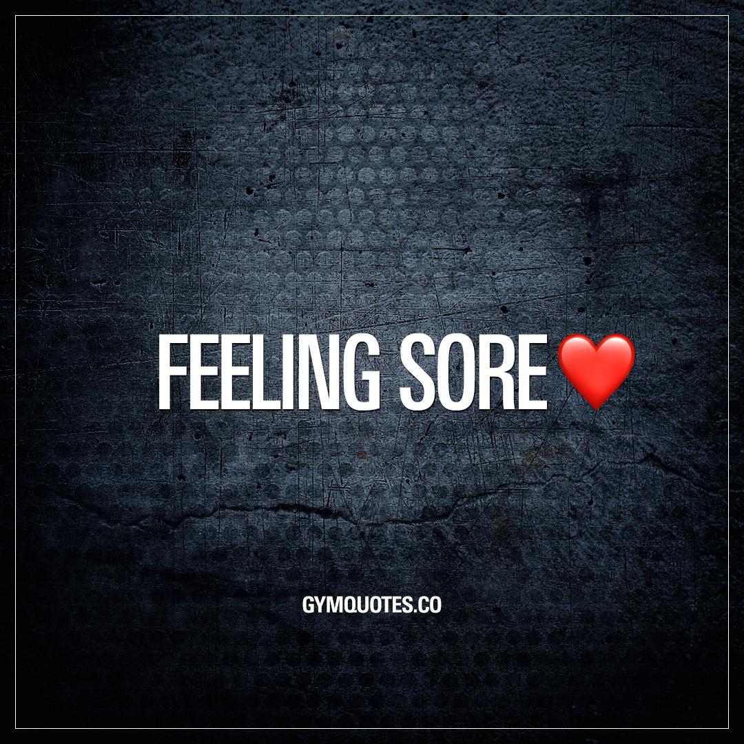 Feeling sore. ❤