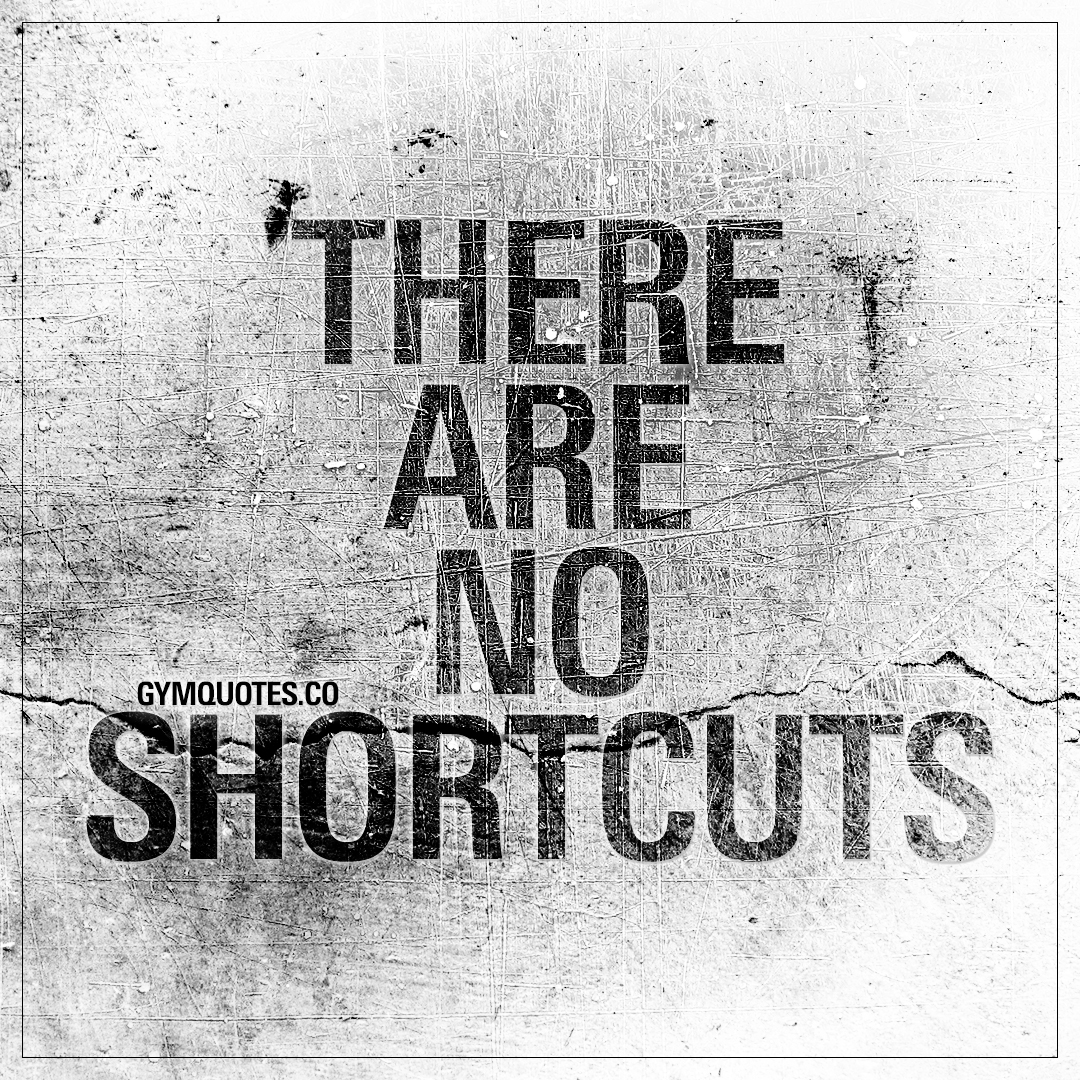 There are no shortcuts period gym motivation quotes