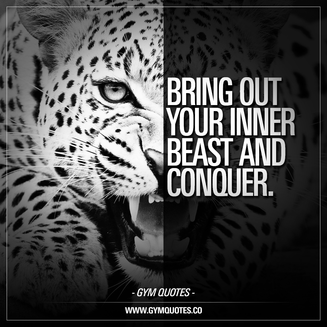 Bring out your inner beast and conquer.