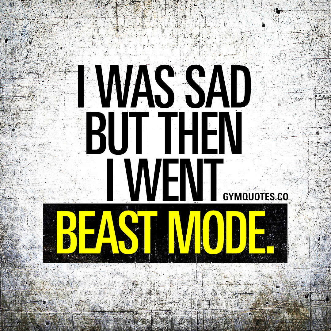 Gym Fitness Motivation Quote I Was Sad But Then I Went Beast Mode