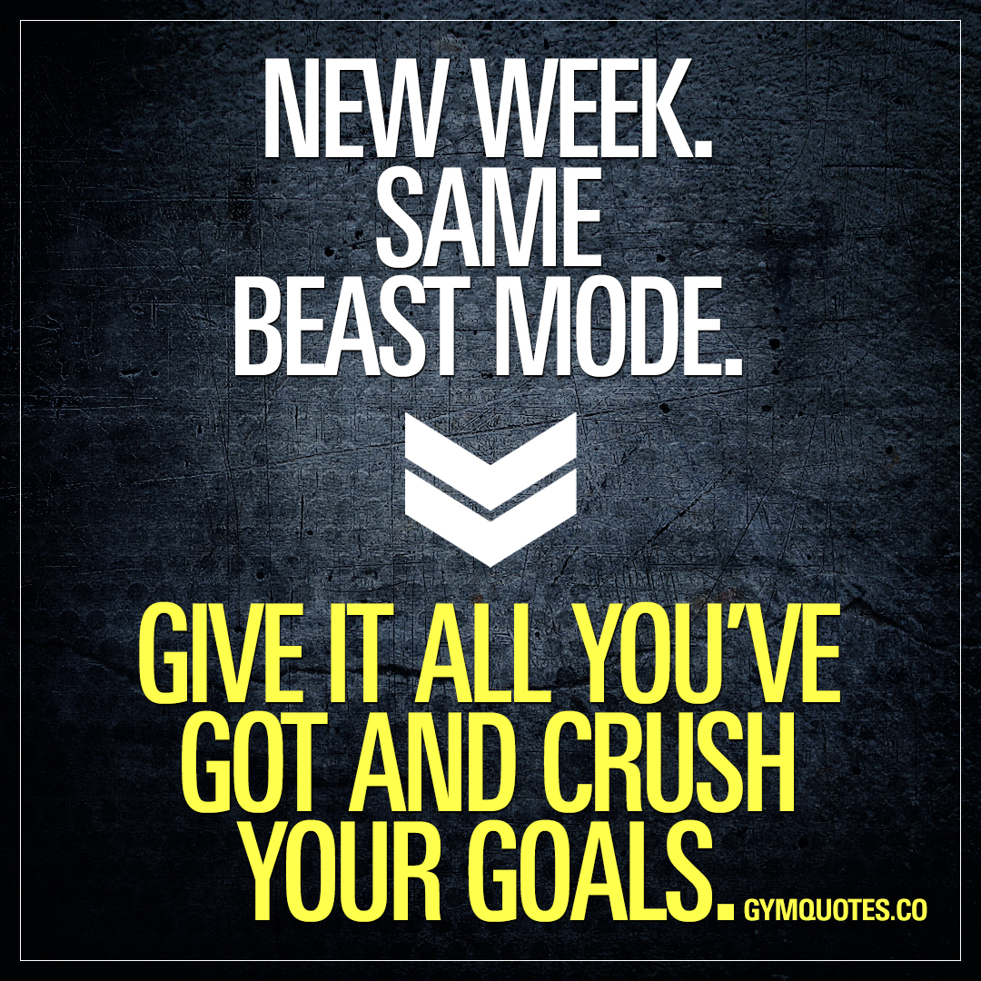 Gym quotes: New week. Same beast mode. Give it all you\'ve ...