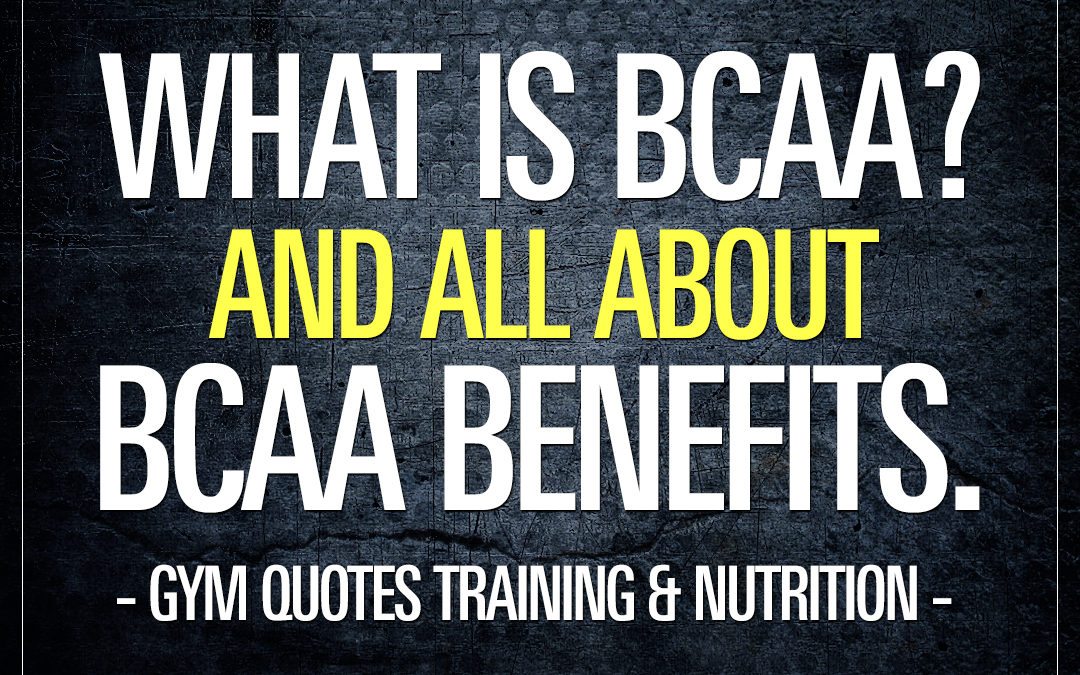 What is BCAA? And all you need to know about the BCAA benefits.