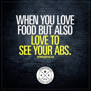 Funny gym quotes: When you love food but also love to see your abs.