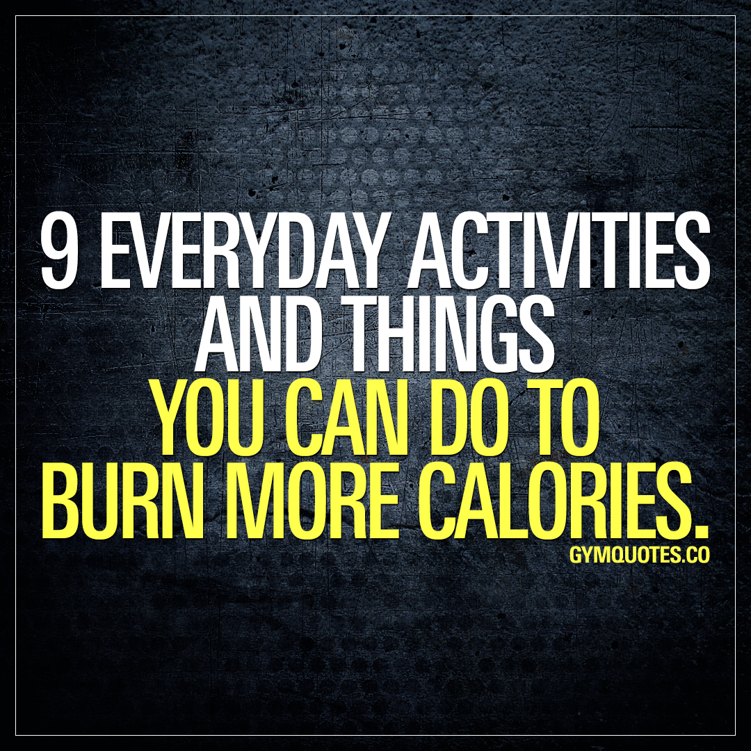 9 everyday activities and things you can do to burn more calories.