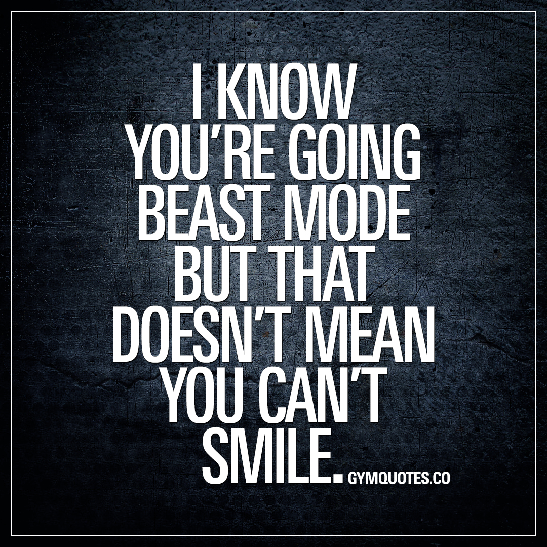 Gym Life Quotes I Know Youre Going Beast Mode But That Doesnt