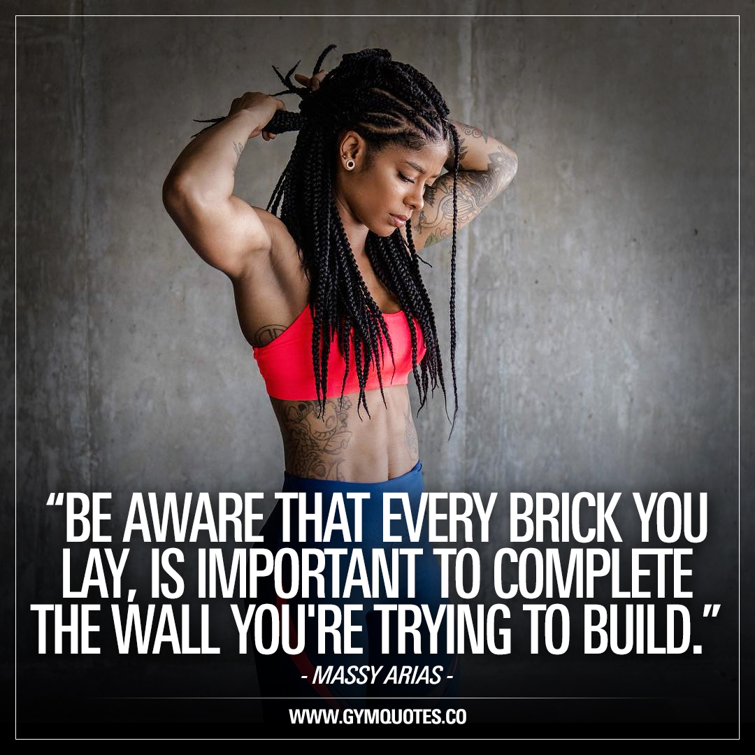 Be aware that every brick you lay, is important to complete the wall you're trying to build – Massy Arias