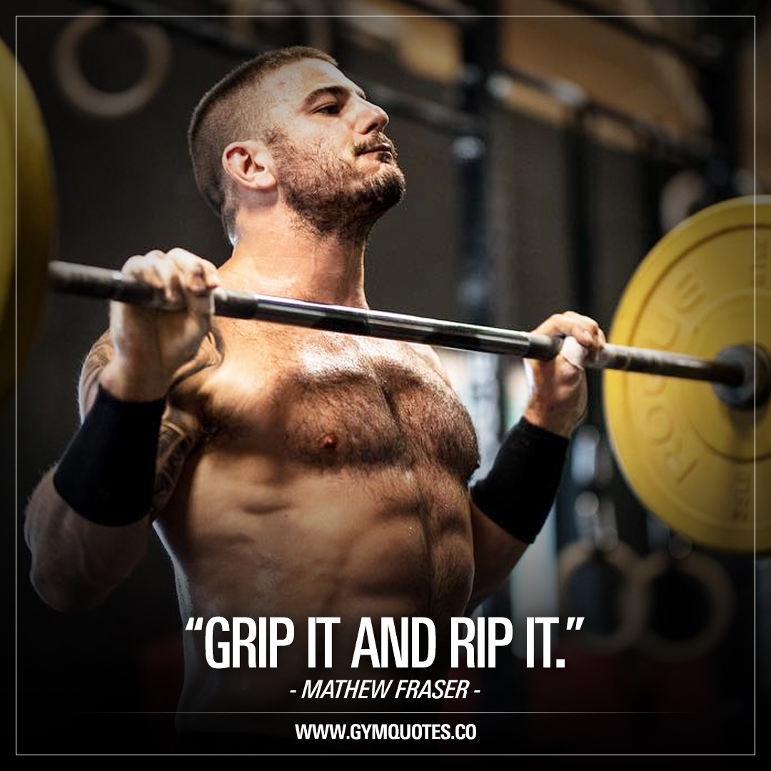 Grip it and rip it – Mathew Fraser.