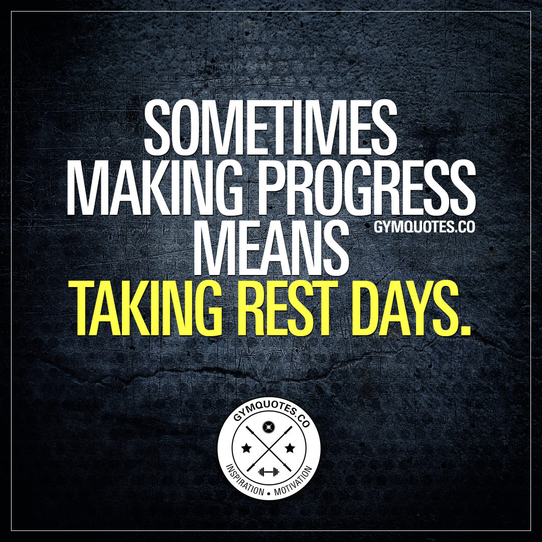 Rest day quotes: Sometimes making progress means taking rest days.