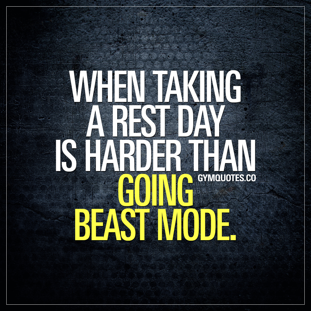 When taking a rest day is harder than going beast mode.