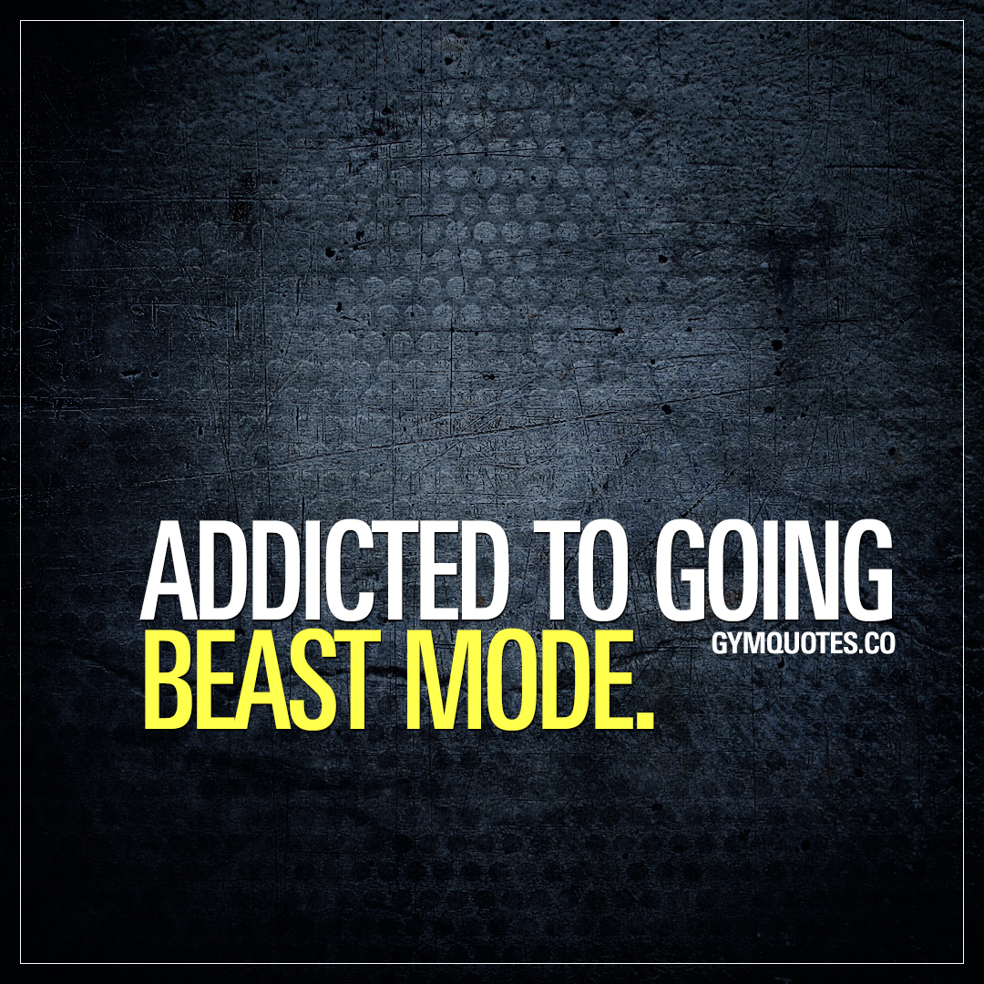 Addicted to going beast mode - best beast mode quotes! | Gym Quotes