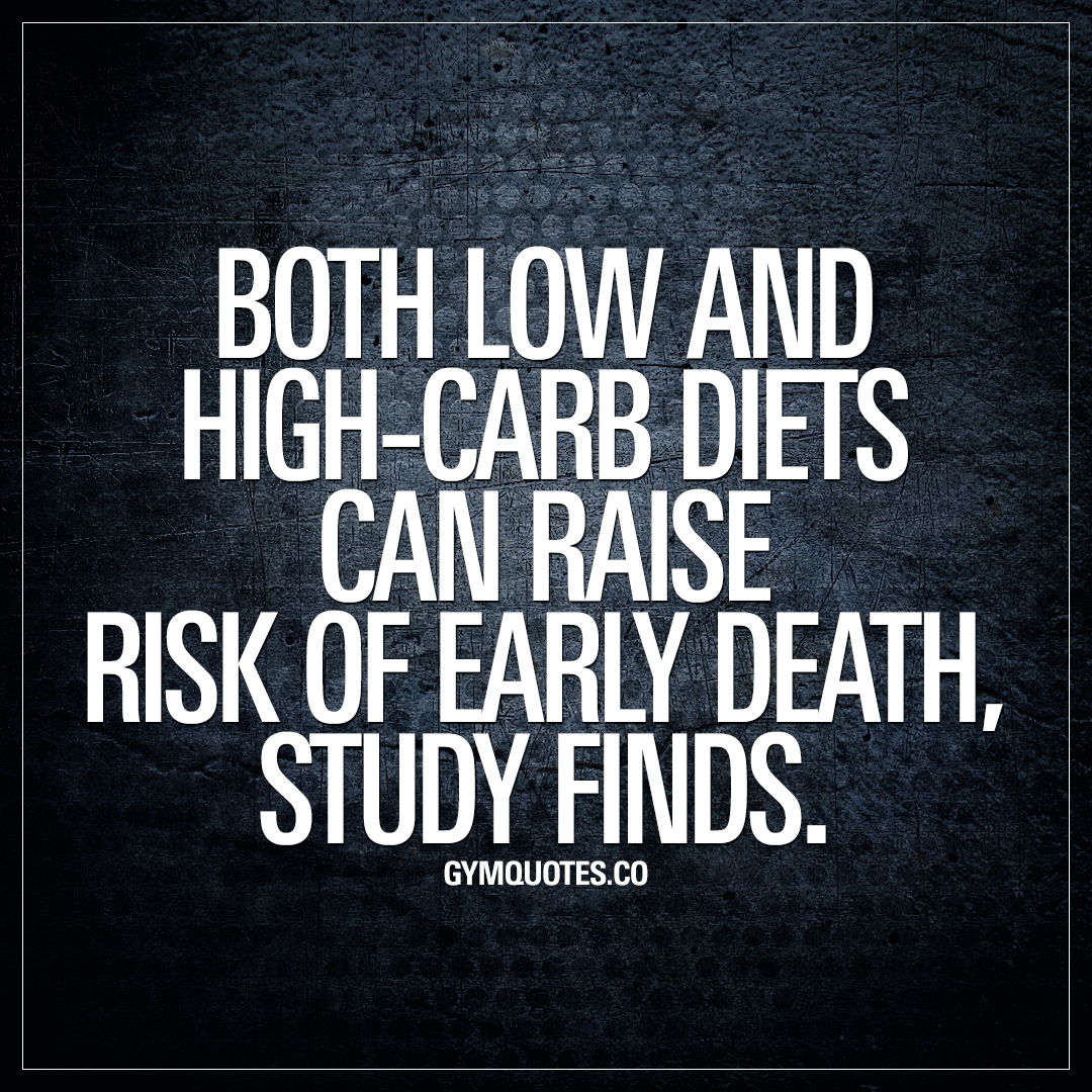 Both low and high-carb diets can raise risk of early death, study finds.