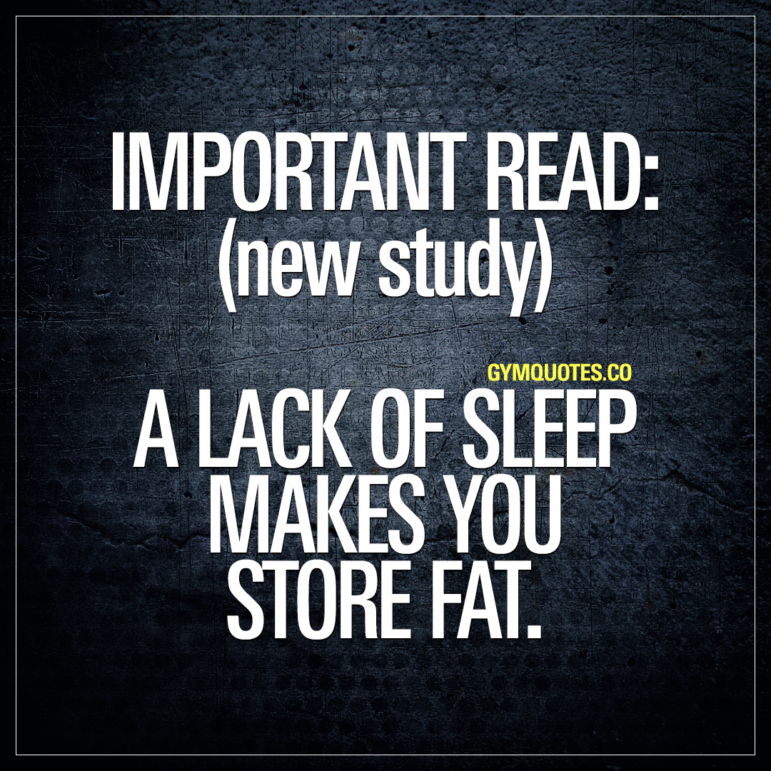 New Study: A lack of sleep makes you store fat.