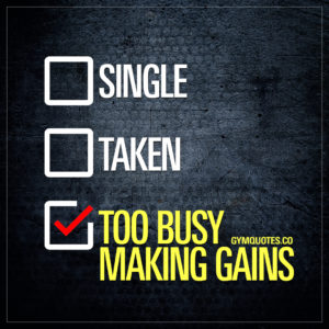 Single. Taken. Too Busy Making Gains | Funny gym quotes and memes