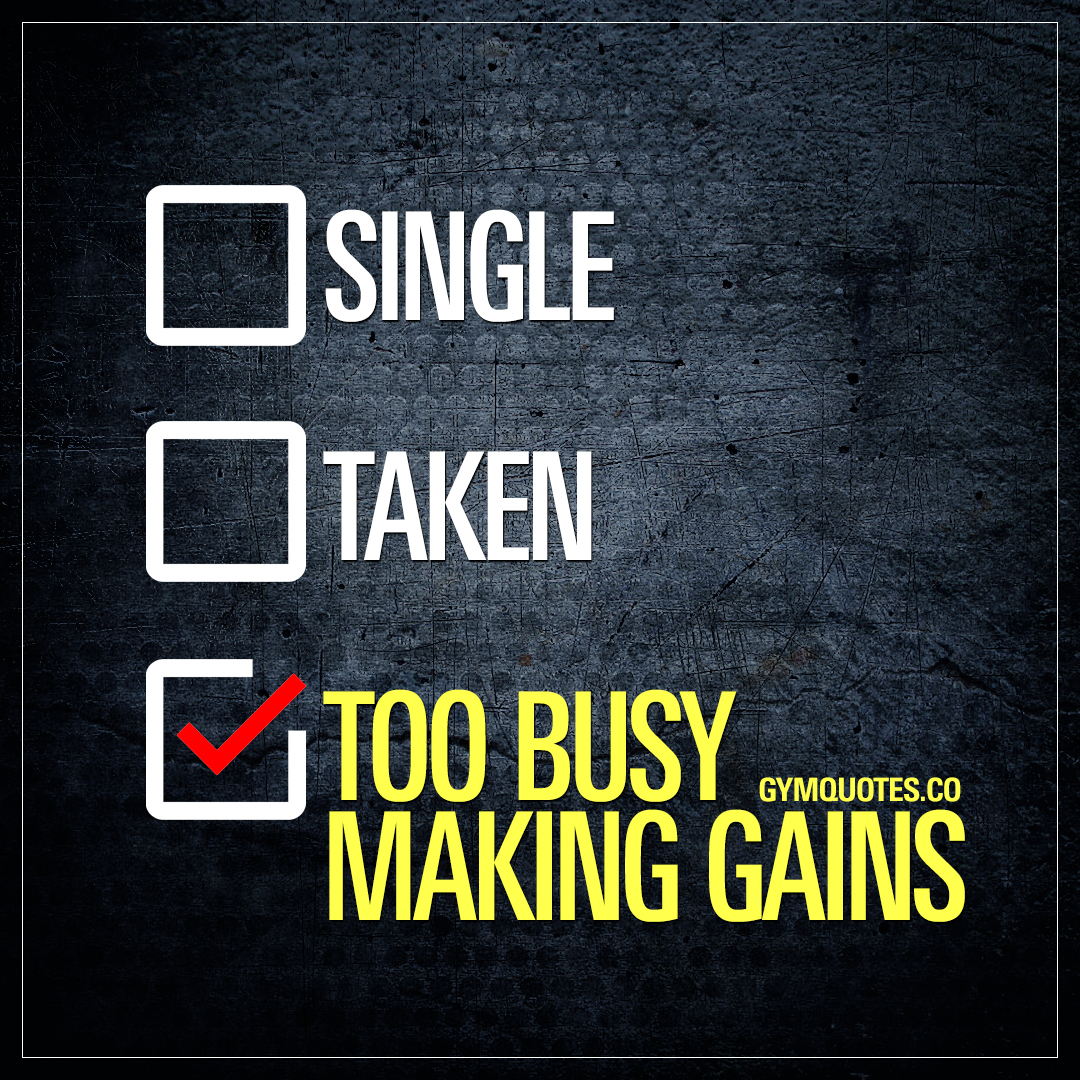 Single. Taken. Too Busy Making Gains | Funny gym quotes and ...