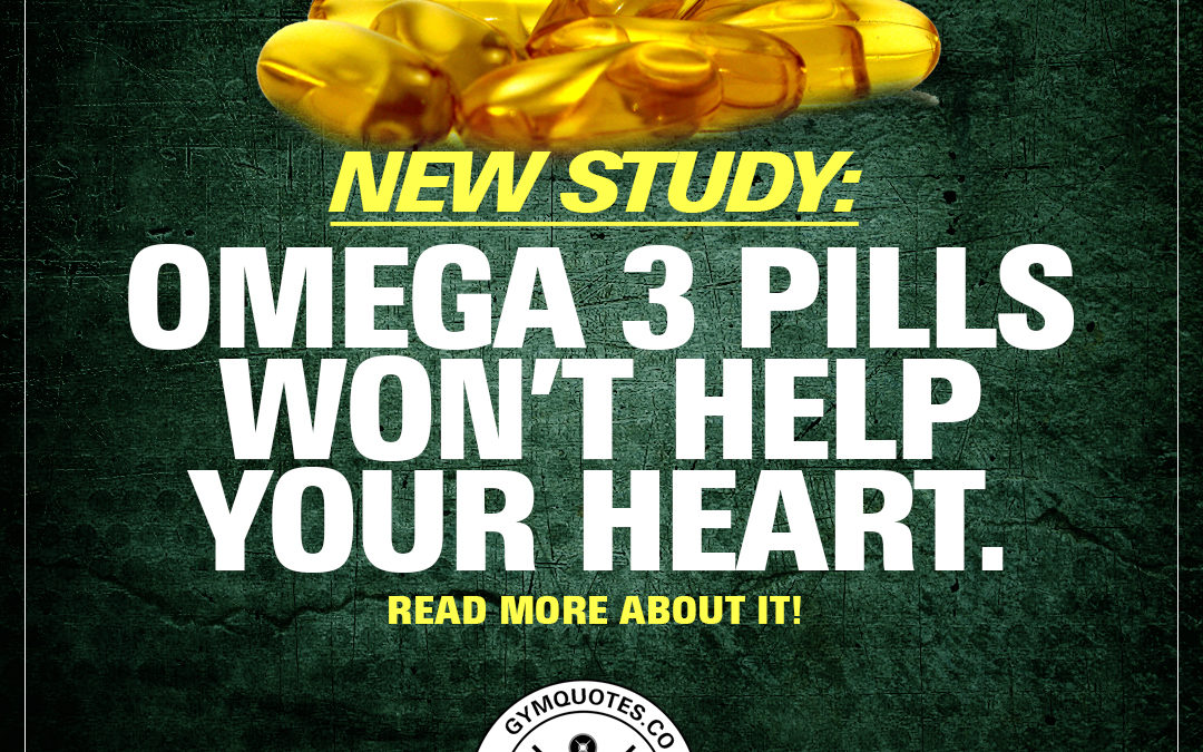 New study finds that Omega-3 pills won't help your heart.