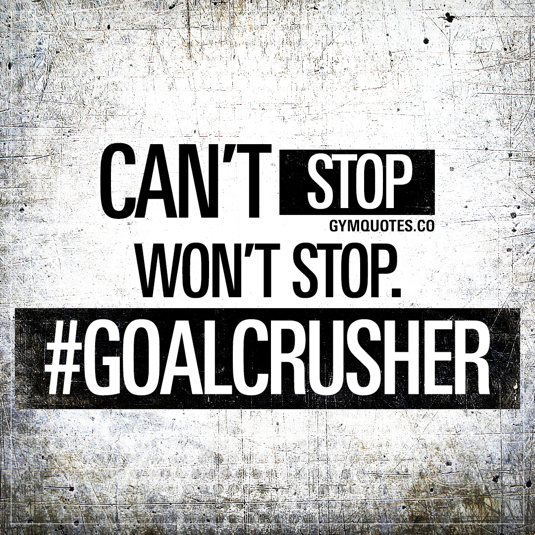 Can't stop. Won't stop. #goalcrusher