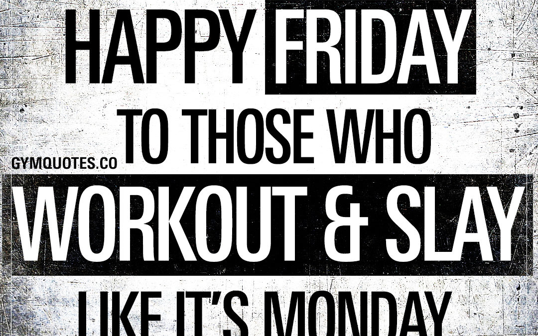 HAPPY FRIDAY to those who workout & slay like it's Monday.