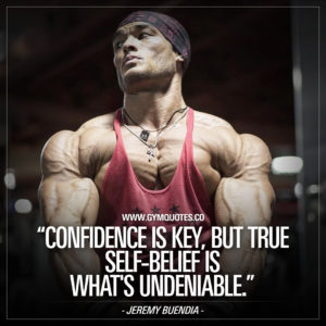 Jeremy Buendia Quotes: Confidence is key, but true self-belief is what's undeniable