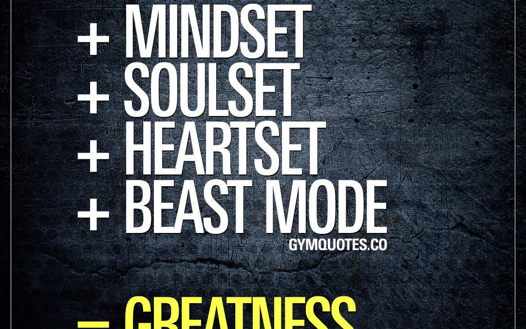 Mindset + Soulset + Heartset + Beast Mode = Greatness