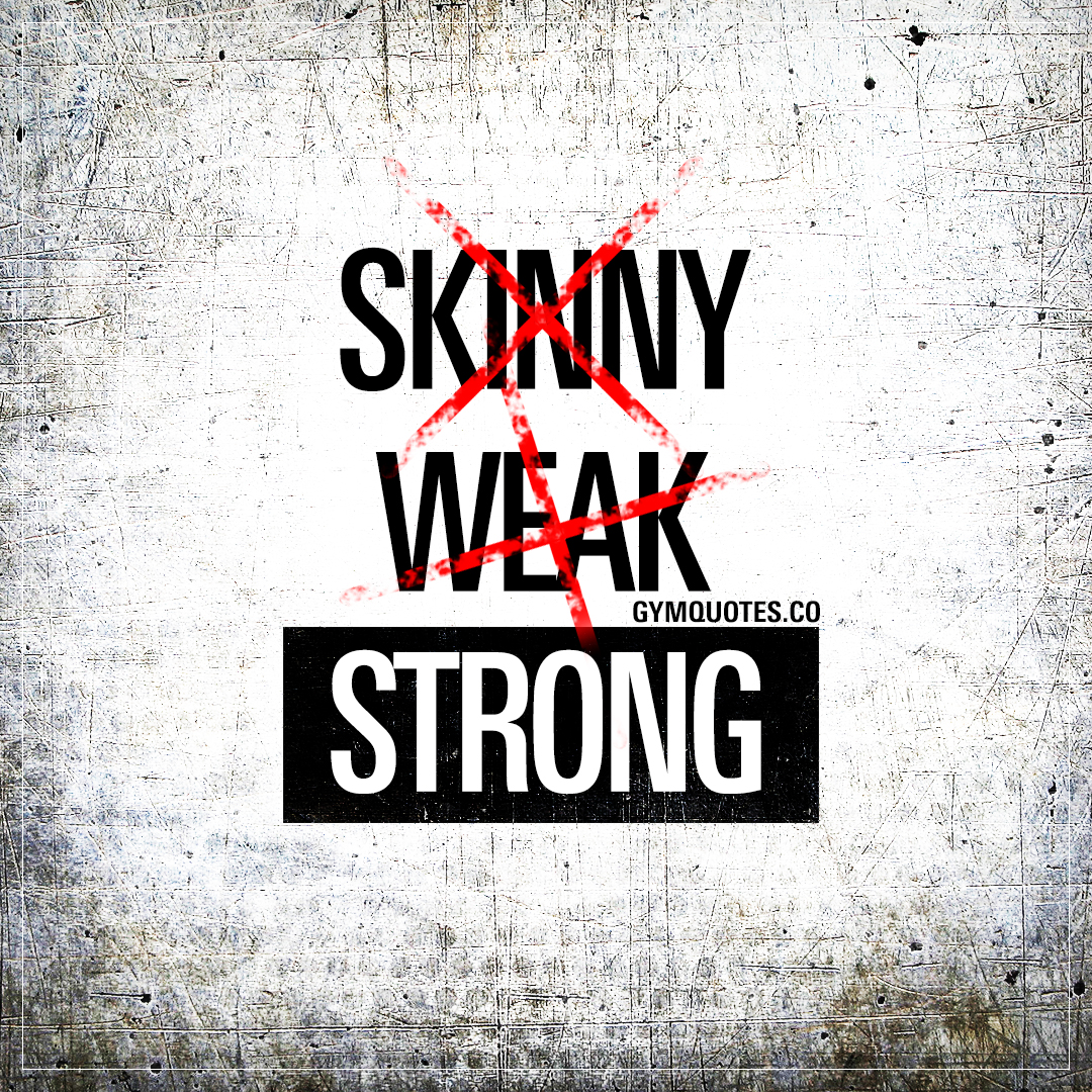 Strong over skinny and weak - Strong not skinny quote from