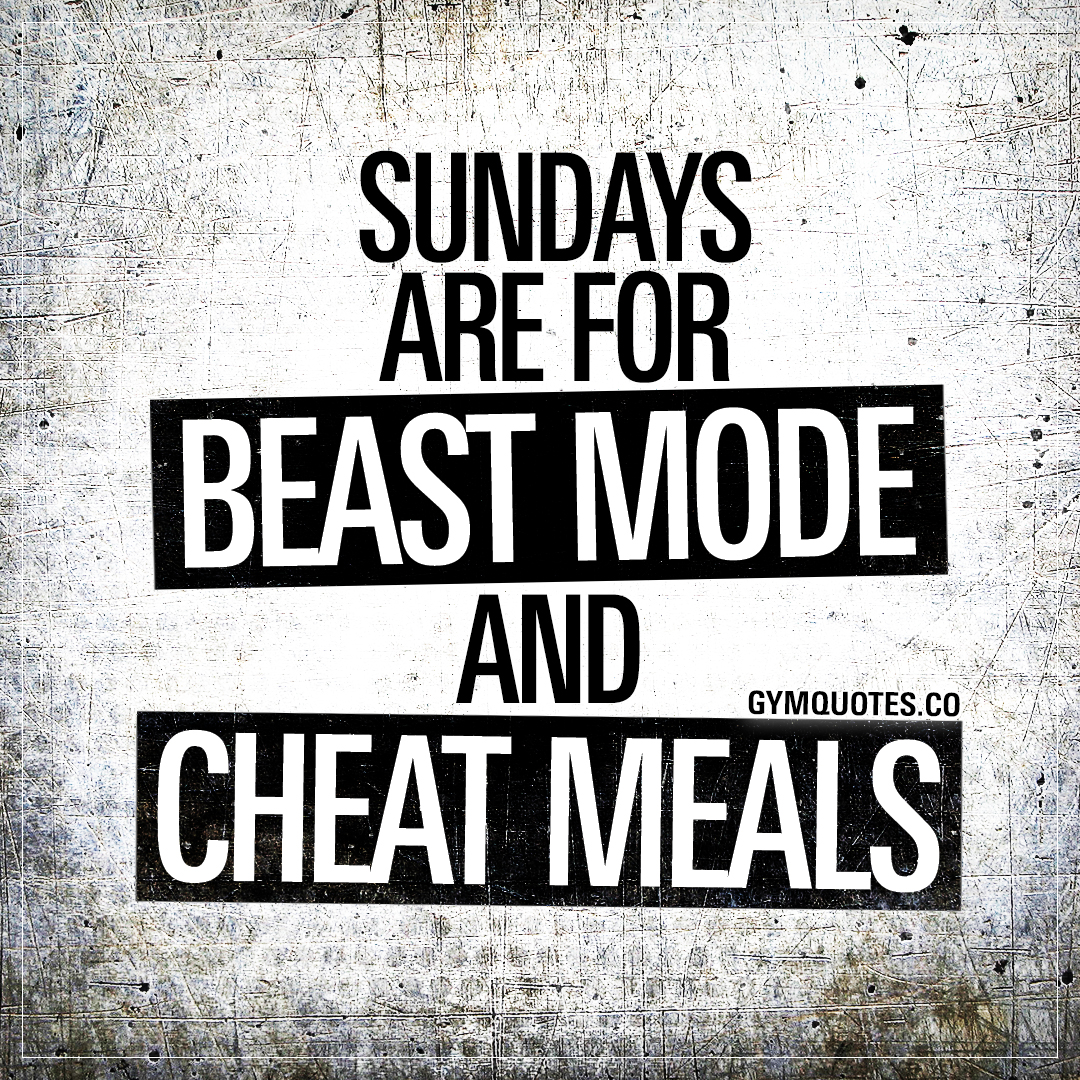 Sundays are for beast mode and cheat meals.