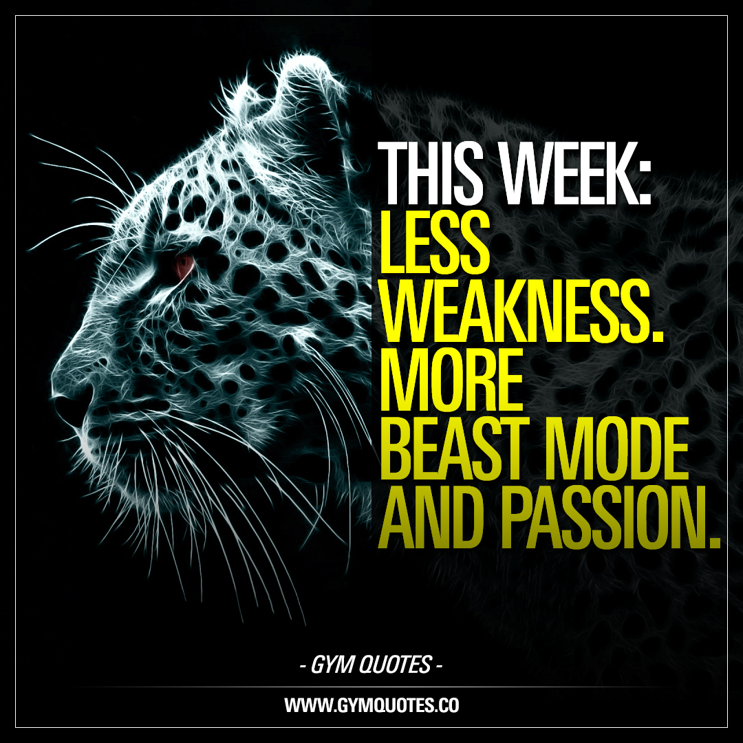 This week: Less weakness. More beast mode and passion.