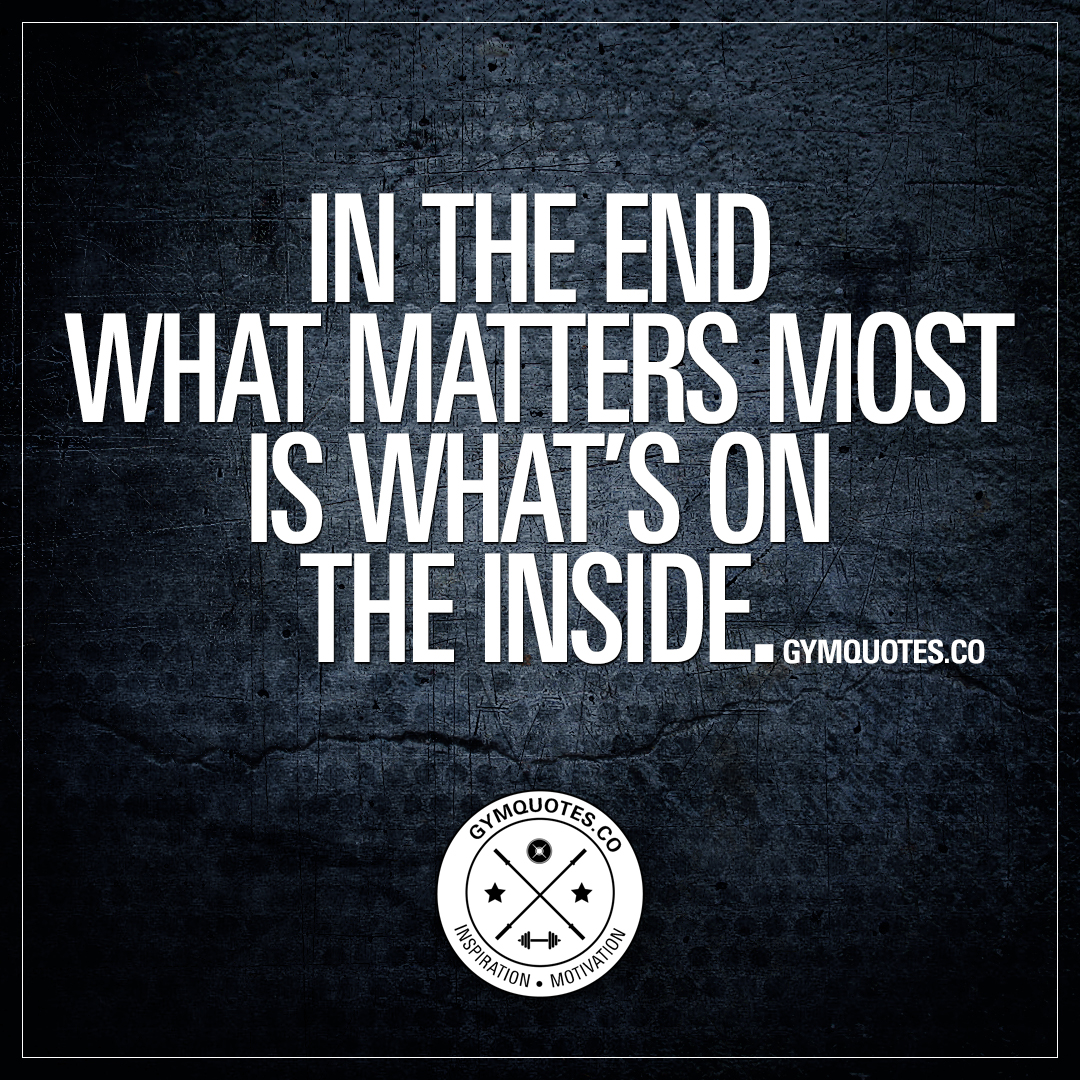 In the end what matters most is what's on the inside.