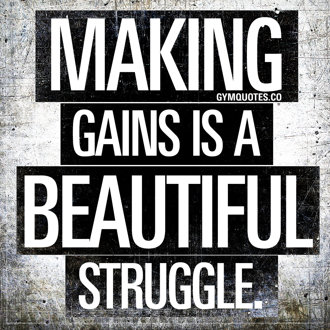 Quote about gains: Making gains is a beautiful struggle | Gym Quotes