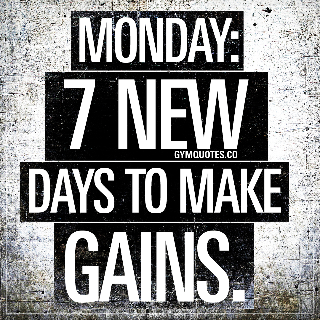 New Gym Motivational Quotes: Monday Motivation: 7 New Days To Make Gains