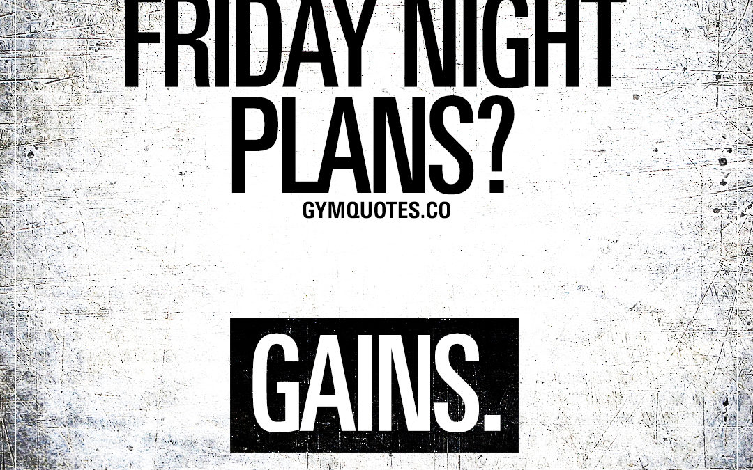 Friday night plans? Gains.