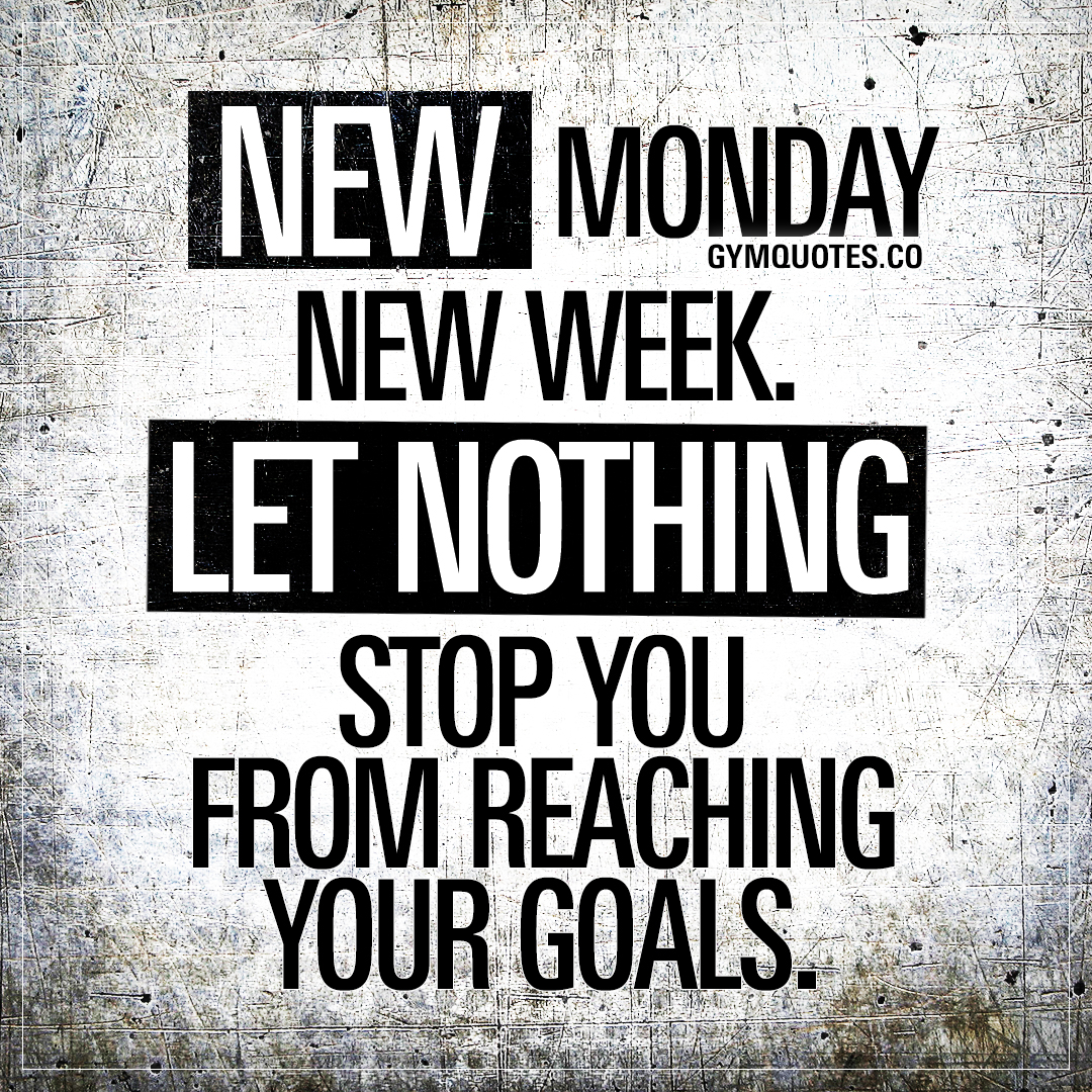Motivational Quotes To Work: Monday Motivation: New Monday. New Week. Let Nothing Stop
