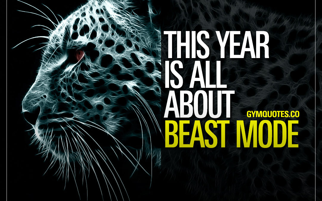 This year is all about beast mode.
